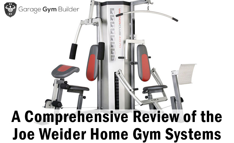 Joe Weider Home Gyms A 2018 Review Of The Range Of Weider Pro Home