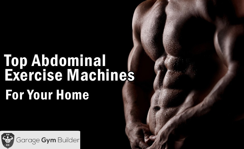 top abdominal exercise machines for home