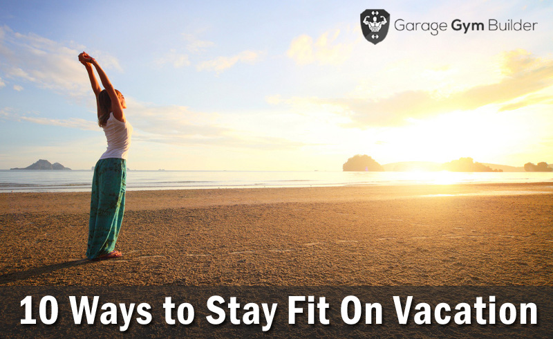 How To Stay Fit On Vacation 10 Ways
