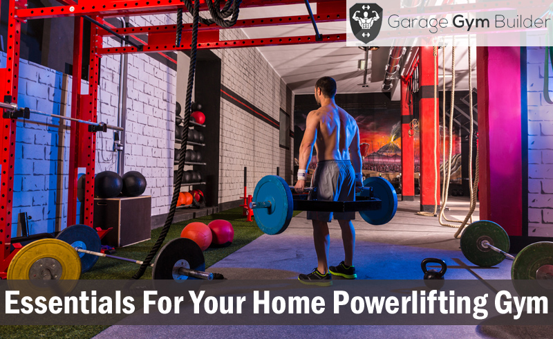 Essentials for your home powerlifting gym october