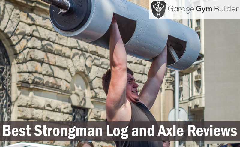 Best Strongman Log and Axle Reviews