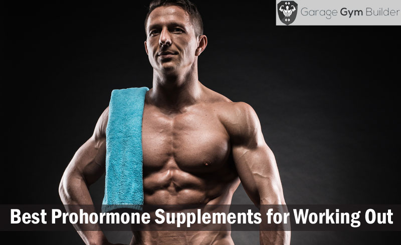 Best Prohormone Supplements for Working Out Review 2017
