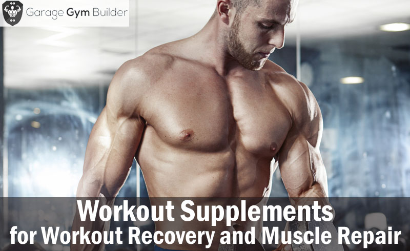 Workout Supplements for Workout Recovery and Muscle Repair