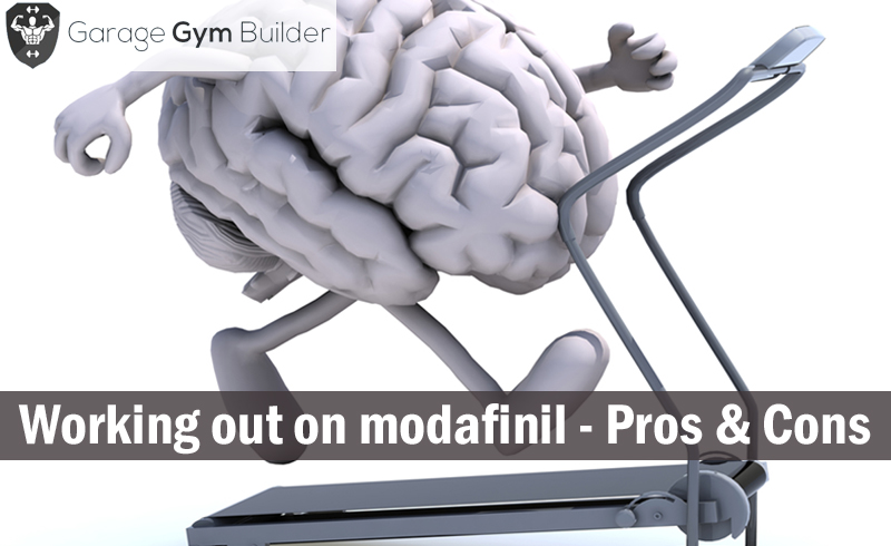 Working out on modafinil - Pros & Cons