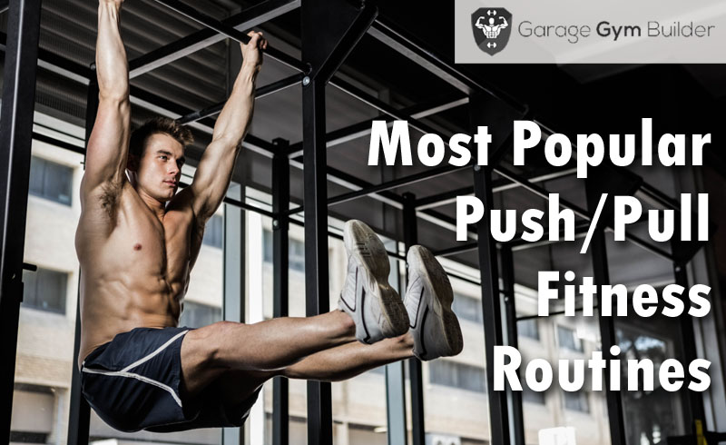 Most Popular Push-Pull Fitness Routines