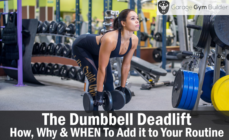 The dumbbell deadlift how why when to add it your