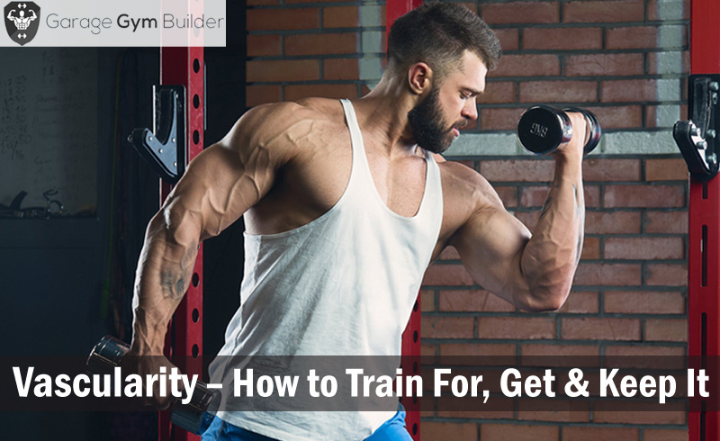 Vascularity - How to Train For, Get & Keep It