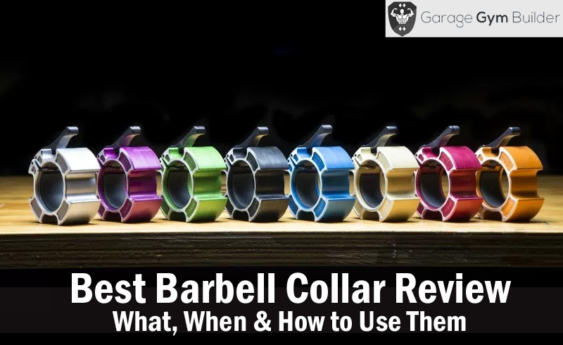 Best Barbell Collar Review – What, When & How to Use Them