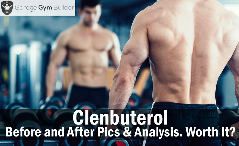 Clenbuterol – Before and After Pics & Analysis. Worth It