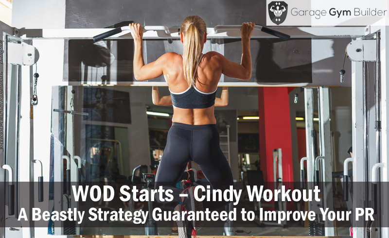WOD Starts – Cindy Workout – A Beastly Strategy Guaranteed to Improve Your PR