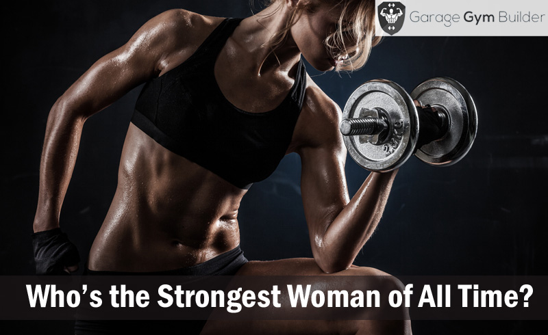 Who's the Strongest Woman of All Time?