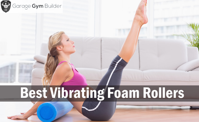 Best Vibrating Foam Rollers 2017