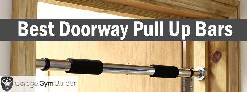 Best Doorway Pull Up Bar Reviews 2018
