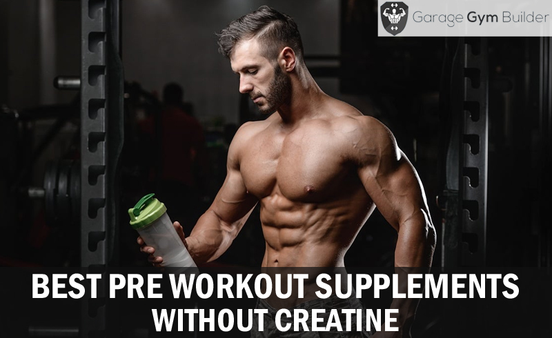 Best Pre Workout Supplements Without Creatine