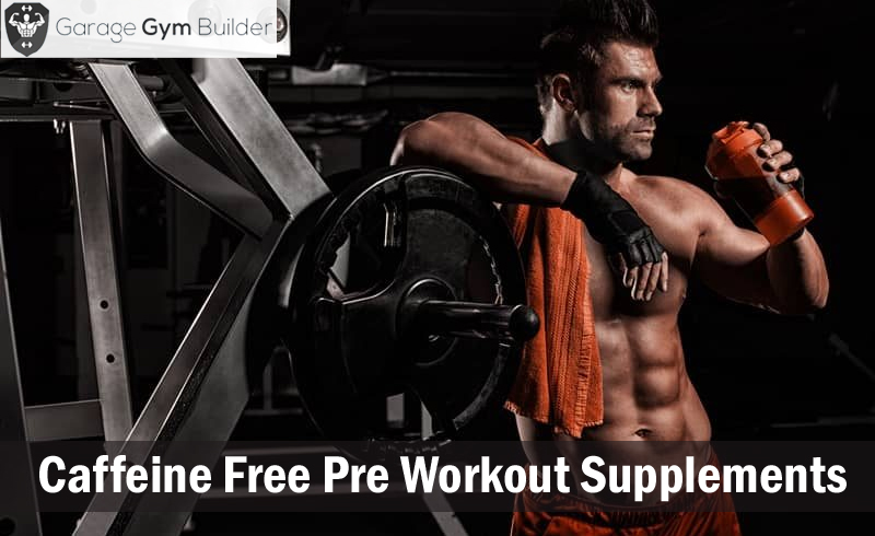 Best Caffeine Free Pre Workout Supplements