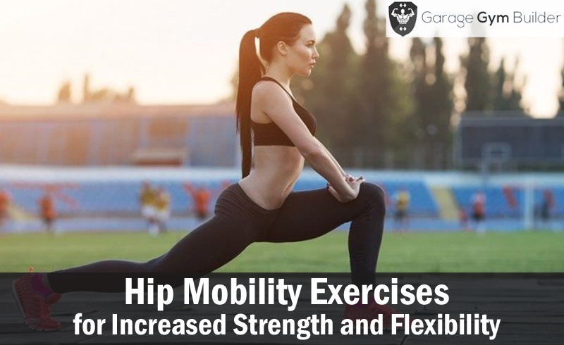 Hip Mobility Exercises for Increased Strength and Flexibility