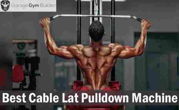 Best Cable Lat Pulldown Machines Review 2019