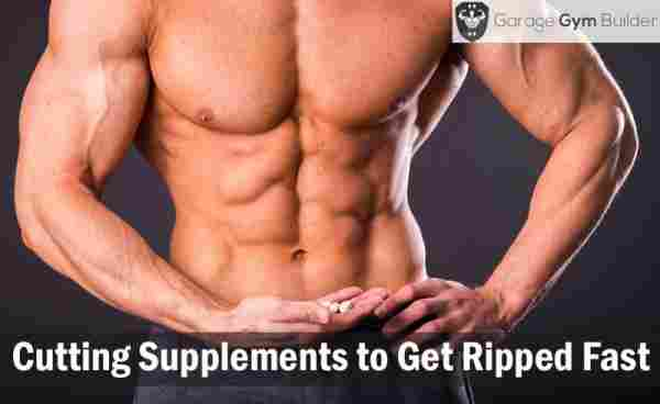 Best Cutting Supplements to Get Ripped Fast 2019