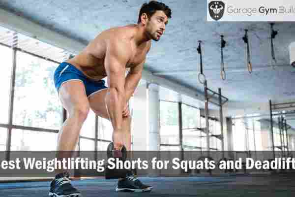 Best Weightlifting Shorts for Squats and Deadlifts