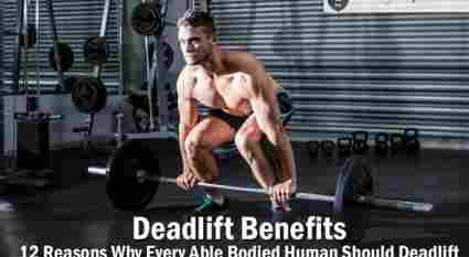 Deadlift Benefits – 12 Reasons why every able bodied human should deadlift
