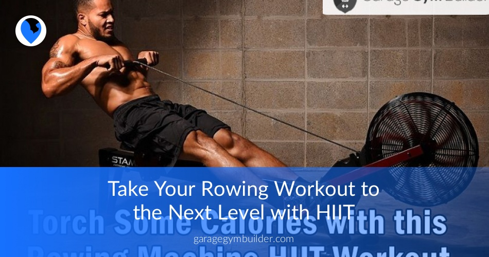 Take Your Rowing Workout To The Next Level With Hiit