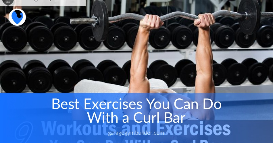 Best exercises you can do with a curl bar garage gym builder