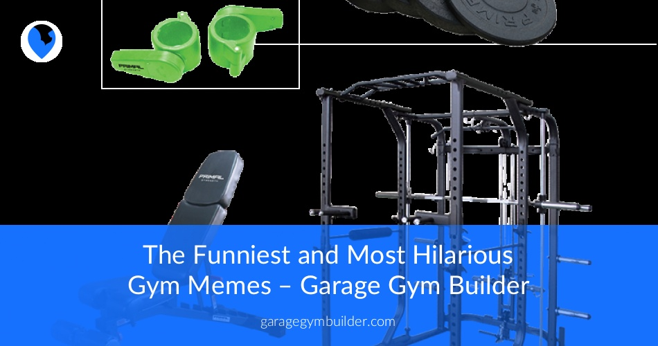 The Funniest And Most Hilarious Gym Memes Garage Gym Builder