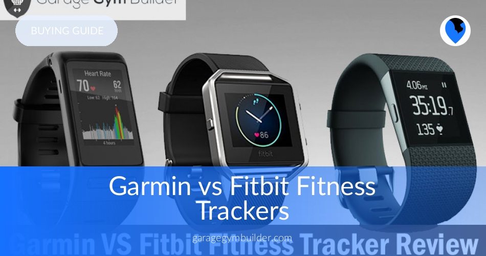 Garmin vs fitbit fitness trackers garage gym builder