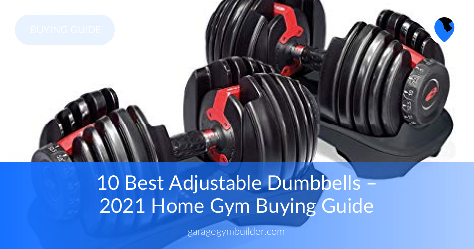 Best adjustable dumbbells garage gym builder