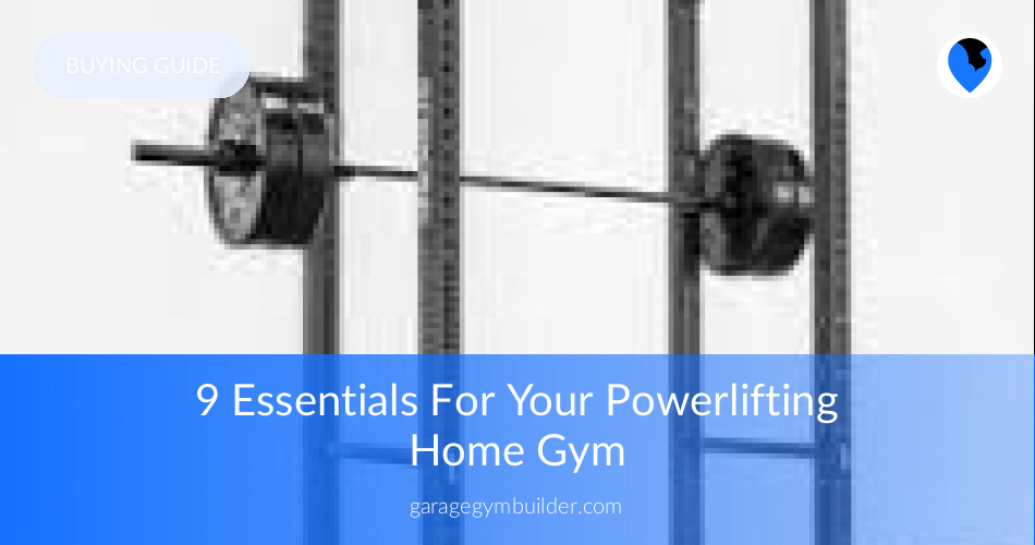 Everything for your home powerlifting gym garage gym builder