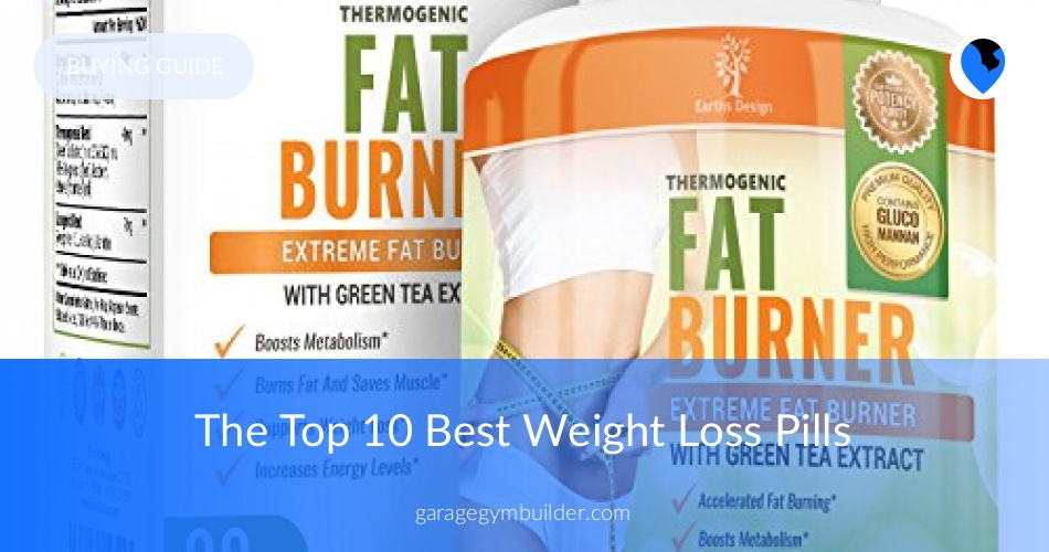 The Top 10 Best Weight Loss Pills Garage Gym Builder