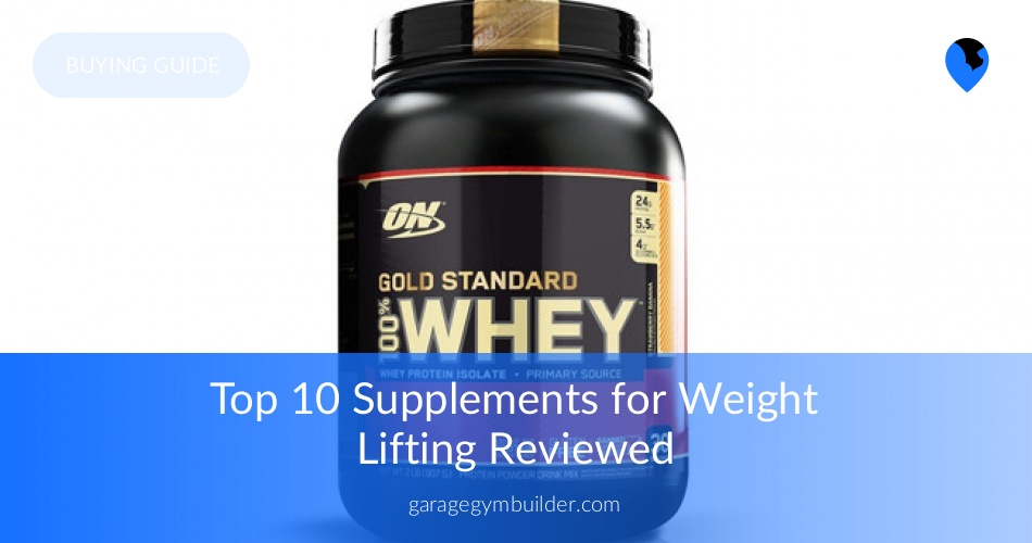 The Top 10 Supplements for Weight Lifting - Garage Gym Builder